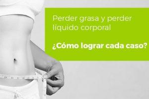 Lee más sobre el artículo Perder grasa y perder líquido corporal | ¿Cómo lograr cada caso?